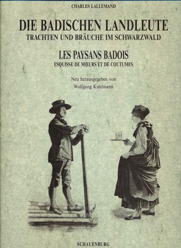 Die badischen Landleute: Trachten und Bräuche im Schwarzwald. Les paysans badois: Esquisse de moers et de coutumes.
