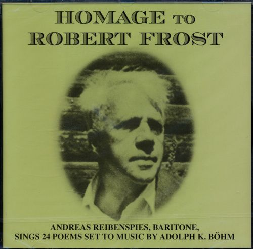 Hommage to Robert Frost. Andreas Reibenspies (Baritone) sings 24 Poems set to Music by Adolph K. Böhm.
