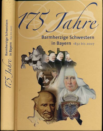 175 Jahre Barmherzige Schwestern in Bayern 1832-2007.