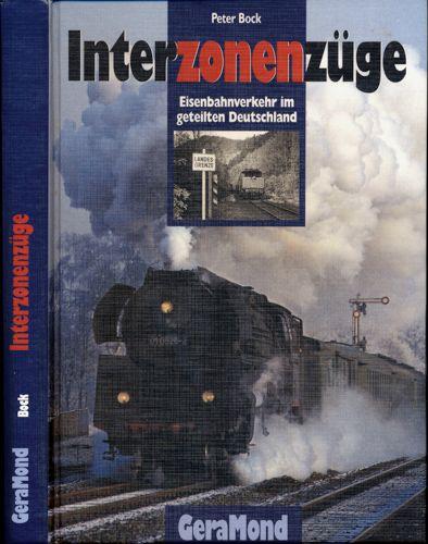 Interzonenzüge. Eisenbahnverkehr im geteilten Deutschland. 1. Aufl.