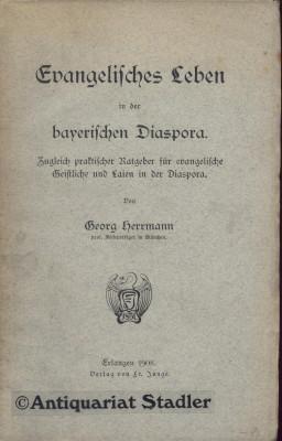 Evangelisches Leben in der bayerischen Diaspora. Zugleich praktischer Ratgeber für evangelische Geistliche und Laien in der Diaspora. 1. Aufl.