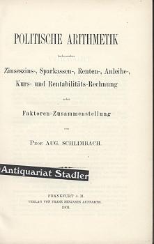 Schlimbach, Aug.: Politische Arithmetik insbesondere Zinseszins-, Sparkassen-, Renten-, Anleihe-, Kurs- und Rentabilitäts-Rechnung nebst Faktoren-Zusammenstellung.