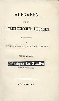 Aufgaben für die physiologischen Übungen. Zum Gebrauch im physiologischen Institut Würzburg. Nicht im Buchhandel. 4. Aufl.