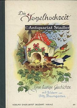 Die Vogelhochzeit. Eine lustige Geschichte. (= Mainzer Künstler-Bilderbücher 201).