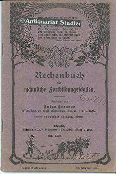 Brenner, Anton: Rechenbuch für männliche Fortbildungsschulen. Bearb. im Anschluß an dessen Rechenschule. Ausg. B. 16. Aufl.