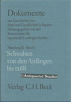 Dokumente zur Geschichte von Staat und Gesellschaft in Bayern.  Abt. 2: Franken und Schwaben vom Frühmittelalter bis 1800. Bd. 3: Schwaben von den Anfängen bis 1268.