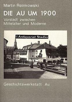 Die Au um 1900. Vorstadt zwischen Mittelalter und Moderne.
