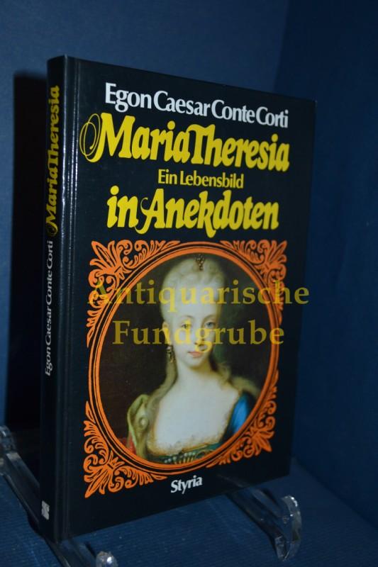 Maria Theresia : e. Lebensbild in Anekdoten. Egon Caesar Conte Corti - Corti, Egon Caesar