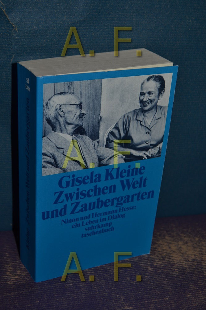 Zwischen Welt und Zaubergarten : Ninon u. Hermann Hesse: e. Leben im Dialog. Suhrkamp-Taschenbuch , 1384 1. Aufl. - Kleine, Gisela