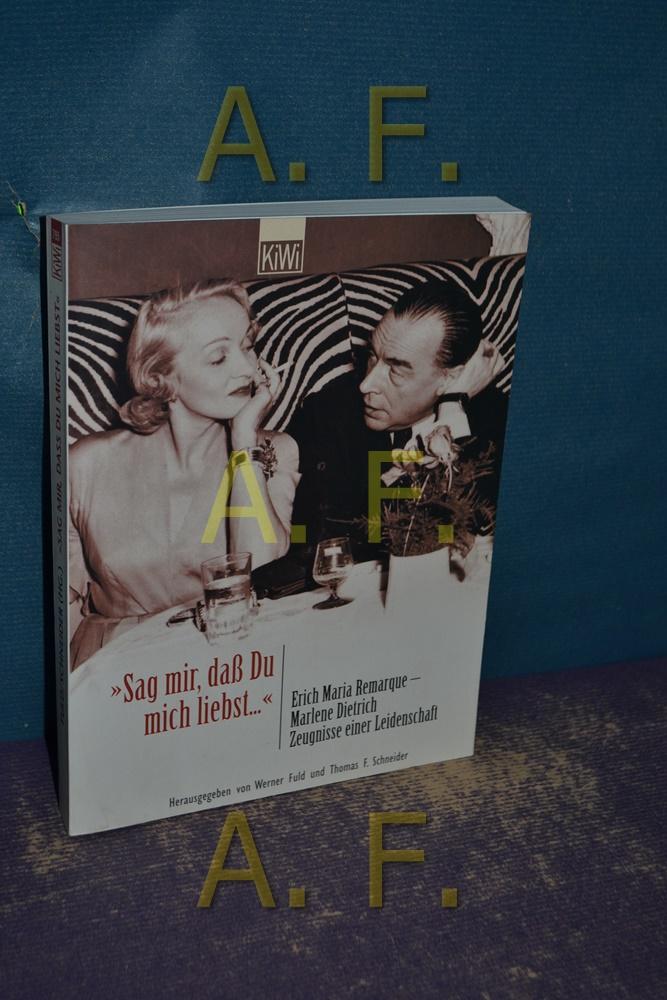 Sag mir, daß du mich liebst : Erich Maria Remarque - Marlene Dietrich, Zeugnisse einer Leidenschaft. hrsg. von Werner Fuld und Thomas F. Schneider / KiWi , 795 1. Aufl. - Remarque, Erich Maria, Marlene Dietrich und Werner (Hrsg.) Fuld