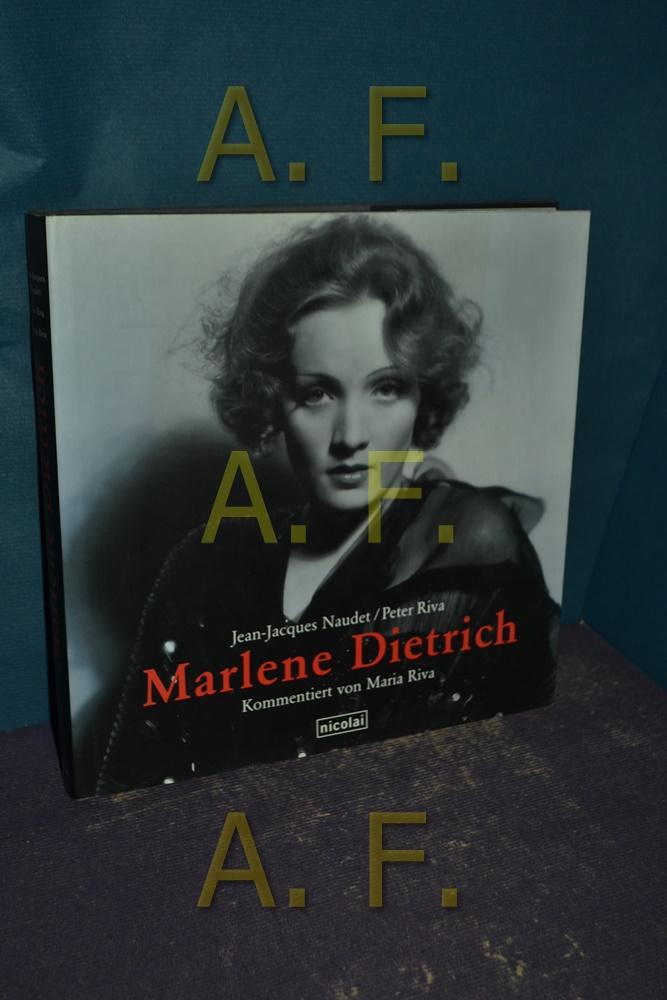Marlene Dietrich. Peter Riva (Hg.). Kommentiert von Maria Riva und Werner Sudendorf. [Übers.: Corina von Trotha und Robert Fischer] - Naudet, Jean-Jacques und Maria Riva