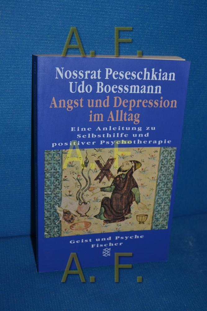 Angst und Depression im Alltag : eine Anleitung zu Selbsthilfe und positiver Psychotherapie  4. Aufl. - Peseschkian, Nossrat und Udo Boessmann