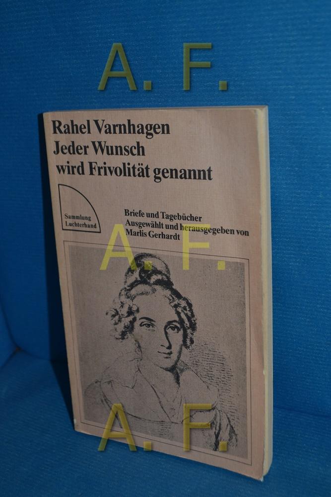Jeder Wunsch wird Frivolität genannt : Briefe und Tagebücher Rahel Varnhagen. Ausgew. u. hrsg. von Marlis Gerhardt / Sammlung Luchterhand , 426 4. Aufl. - Varnhagen, Rahel