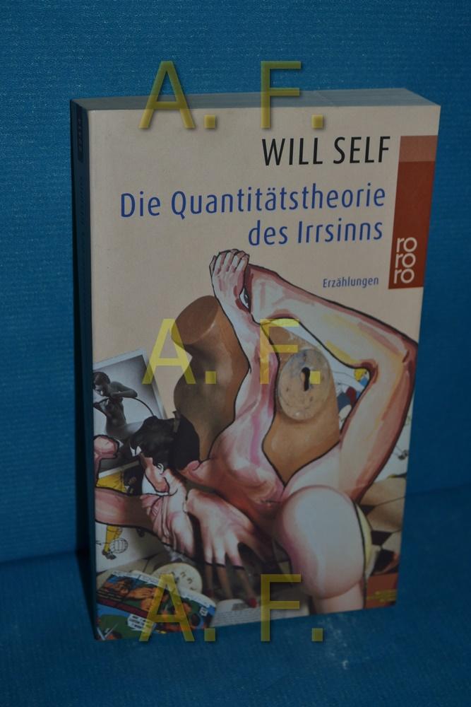 Die Quantitätstheorie des Irrsinns : Erzählungen Will Self. Dt. von Klaus Berr / Rororo , 22414 - Self, Will