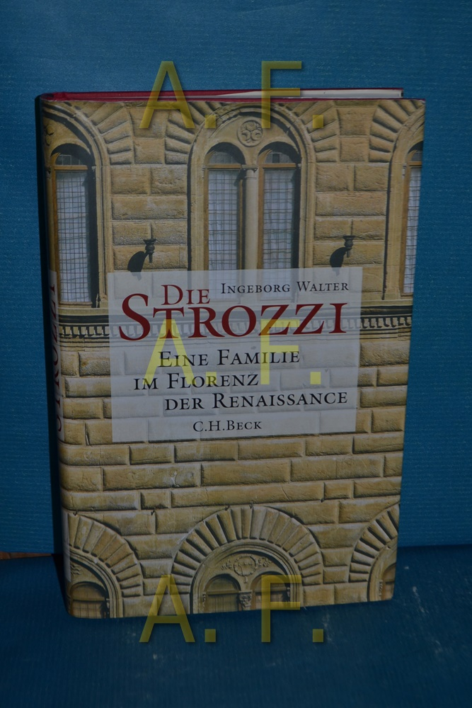 Die Strozzi : eine Familie im Florenz der Renaissance - Walter, Ingeborg