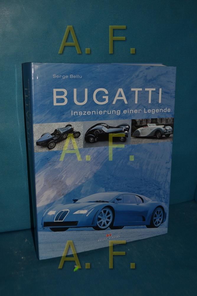 Bugatti : Inszenierung einer Legende Serge Bellu. [Aus dem Franz. von Marcus Würmli] 1. Aufl. - Bellu, Serge