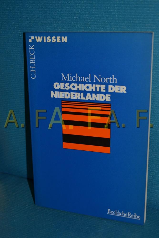 Geschichte der Niederlande : [mit 4 Tabellen] Michael North / Beck'sche Reihe , 2078 : C. H. Beck Wissen Orig.-Ausg. - North, Michael