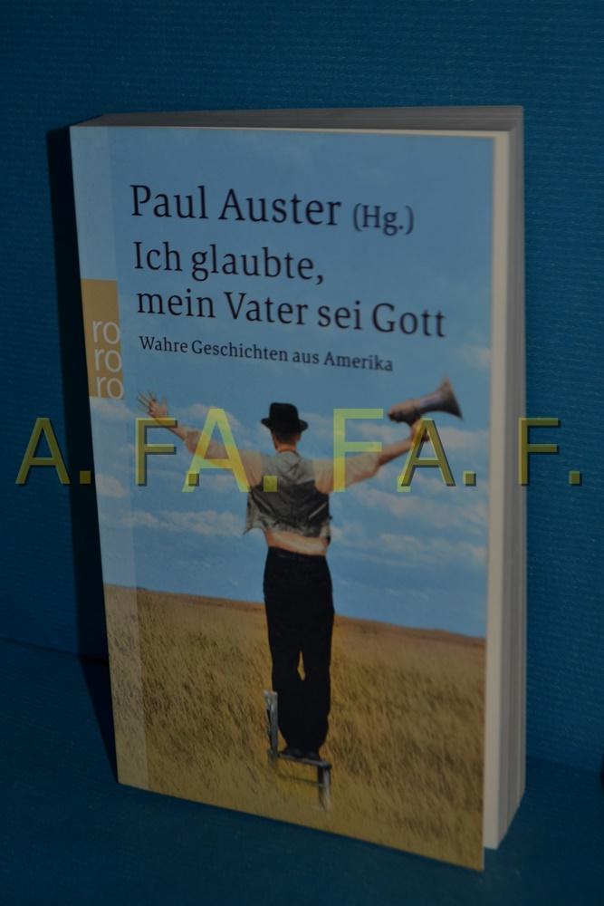 Ich glaubte, mein Vater sei Gott : wahre Geschichten aus Amerika. Paul Auster (Hg.). Dt. von Thomas Gunkel ... / Rororo , 23340