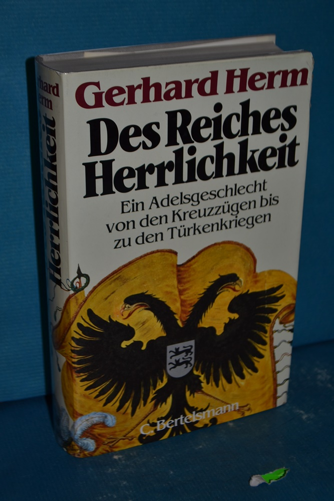 Des Reiches Herrlichkeit : ein Adelsgeschlecht von den Kreuzzügen bis zu den Türkenkriegen - Herm, Gerhard