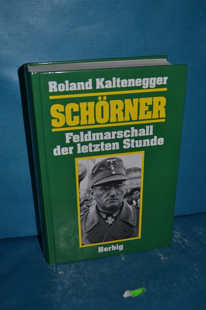 Schörner : Feldmarschall der letzten Stunde , Biographie