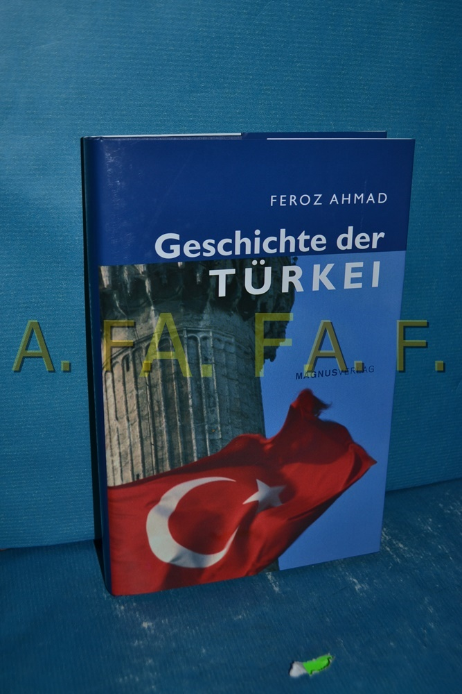 Geschichte der Türkei Feroz Ahmad. Aus dem Engl. Übertr. von Beate Darius - Ahmad, Feroz