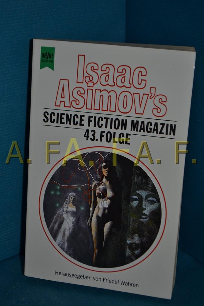 Isaac Asimov's Science-Fiction-Magazin, Teil: Folge 43. Heyne-Bücher / 6 / Heyne-Science-fiction & Fantasy , Bd. 5141 - Wahren, Friedel [Herausgeber]