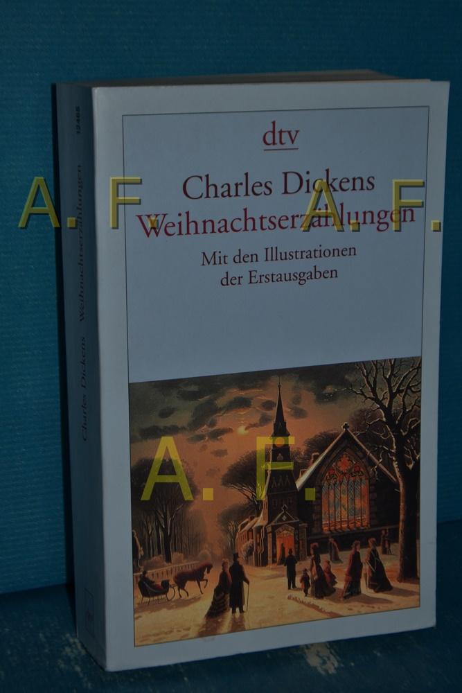 Weihnachtserzählungen. Charles Dickens. Mit einem Nachw. von Siegfried Schmitz. [Aus dem Engl. von Carl Kolb] / dtv , 12465 18. Aufl. - Dickens, Charles und Carl Kolb