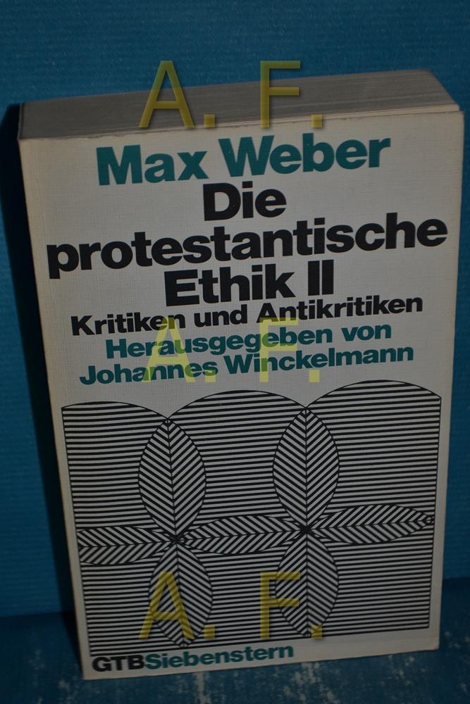 Die protestantische Ethik Teil: 2:Kritiken und Antikritiken. Gütersloher Taschenbücher Siebenstern , 119 5., unveränd. Aufl. - Weber, Max