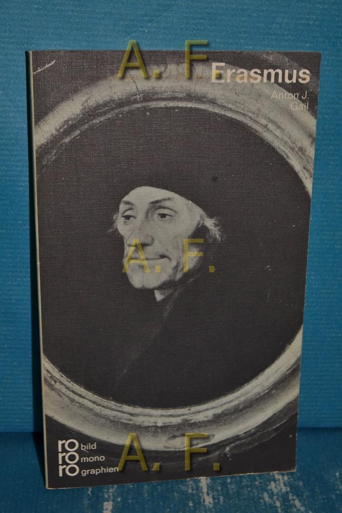 Erasmus von Rotterdam in Selbstzeugnissen und Bilddokumenten. [Den Anh. besorgte d. Autor] / rowohlts monographien 214 - Gail, Anton J.