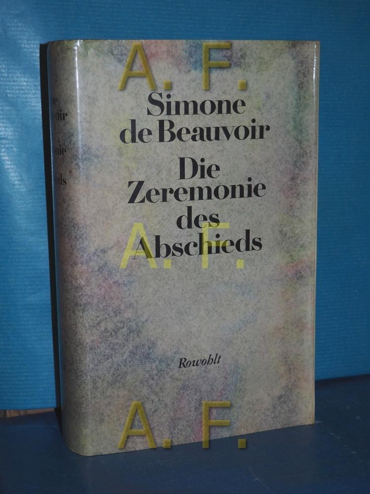 Die Zeremonie des Abschieds und Gespräche mit Jean-Paul Sartre : August - September 1974 Simone de Beauvoir. Dt. von Uli Aumüller u. Eva Moldenhauer 15. - 20. Tsd. - Beauvoir, Simone de, Jean-Paul Sartre und Simone de Sartre Jean-Paul Beauvoir Simone de Beauvoir