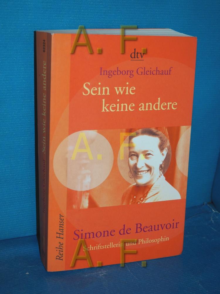 Sein wie keine andere : Simone de Beauvoir , Schriftstellerin und Philosophin dtv , 62324 : Reihe Hanser Orig.-Ausg. - Gleichauf, Ingeborg