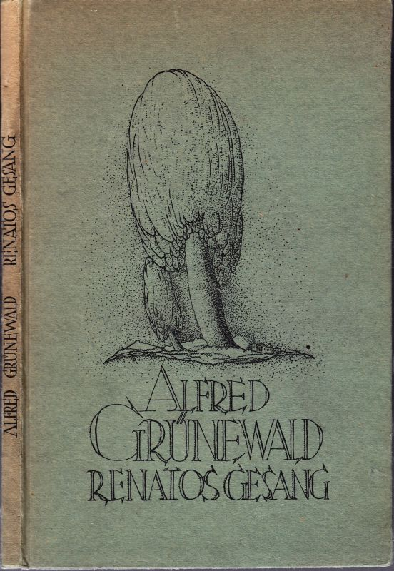 GRÜNEWALD, Alfred Renatos Gesang. Ein Buch der Einsamkeit.