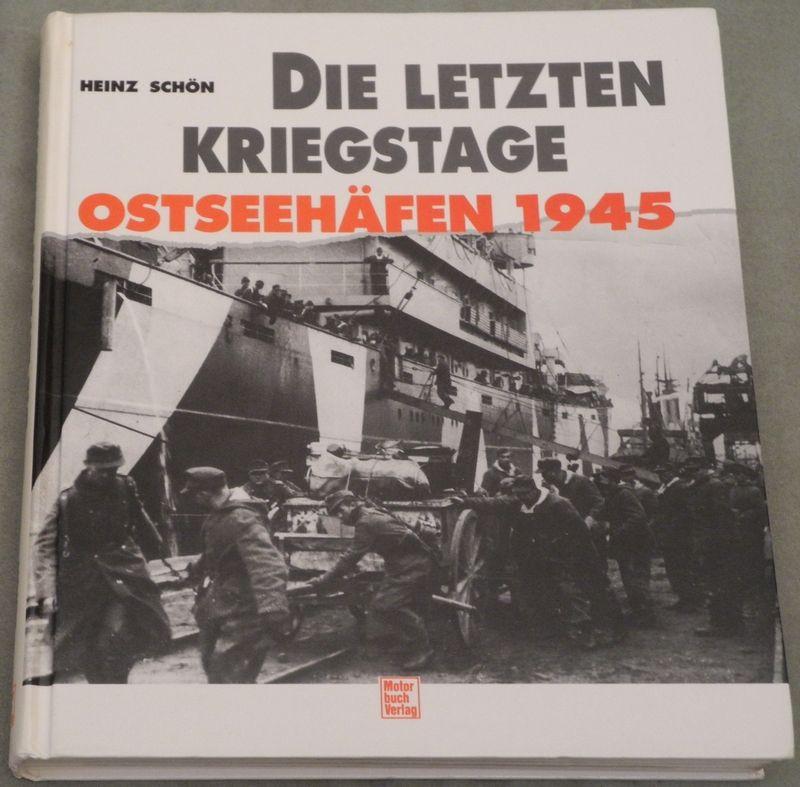 SCHÖN, Heinz Die letzten Kriegstage. Ostseehäfen 1945.