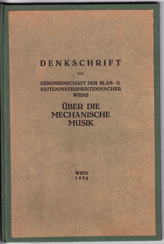 DENKSCHRIFT der Genossenschaft der Blas- u. Saiteninstrumentenmacher Wiens. Über die mechanische Musik gleichlautend gerichtet an das Österreichische Bundesministerium für Handel und Verkehr u. an den Magistrat der Bundeshauotstadt Wien, im Frühjahr 1934.