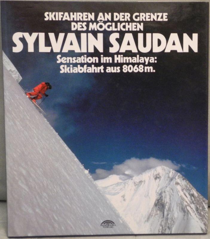 Skifahren an der Grenze des Möglichen. Sylvain Saudan. Sensation im Himalaya: Skiabfahrt aus 8068 m. Text von Sylvain Saudan bearbeitet von Pierre Macaigne und Karl Lüönd.