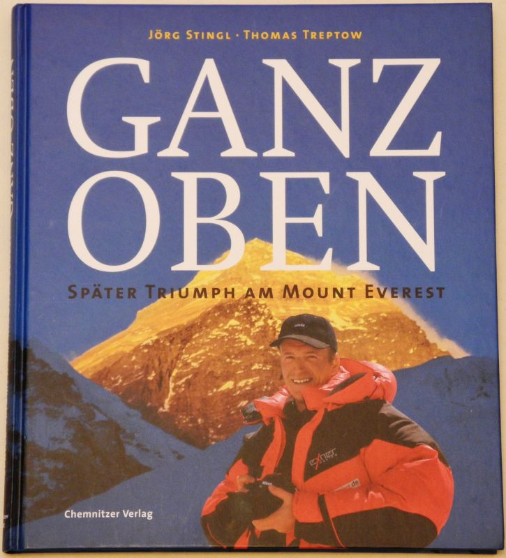 STINGL, Jörg - TREPTOW, Thomas Ganz oben. Später Triumph am Mount Everest.