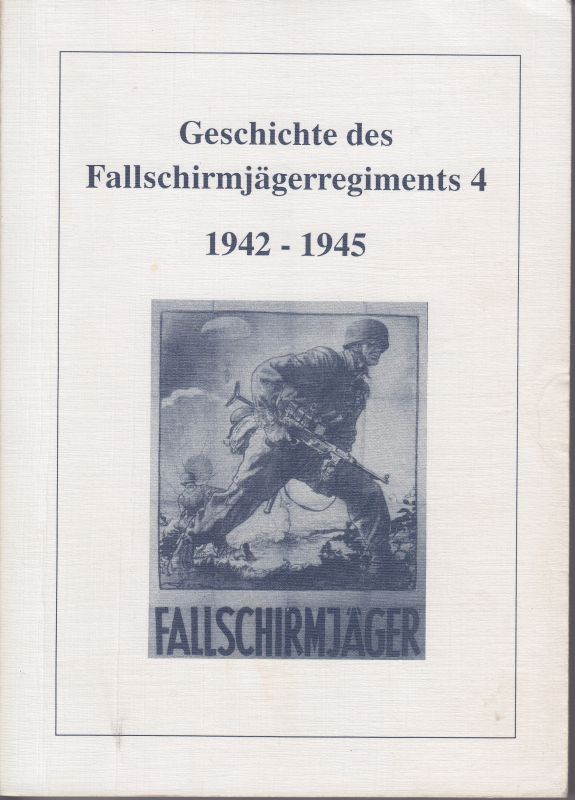 (DONTH, Rudolf) Geschichte des Fallschirmregiments 4. 1942-1945.