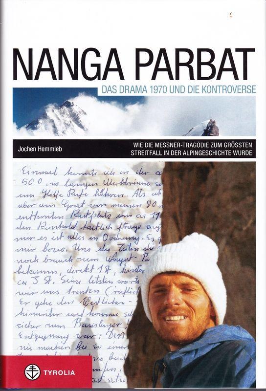 HEMMLEB, Jochen Nanga Parbat. Das Drama 1970 und die Kontroverse. Wie die Messner-Tragödie zum größten Streitfall der Alpingeschichte wurde.
