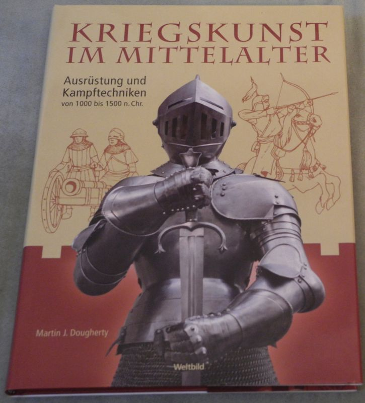 DOUGHERTY, Martin J. Kriegskunst im Mittelalter. Ausrüstung und Kampftechnik von 1000 bis 1500 n.Chr.
