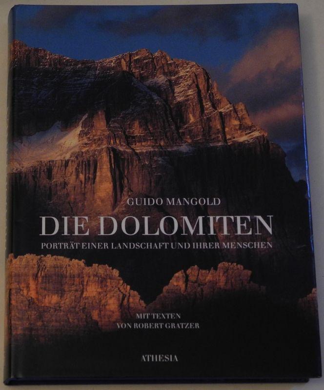 MANGOLD, Guido Die Dolomiten. Porträt einer Landschaft und ihrer Menschen. Mit Essays von Robert Gratzner.