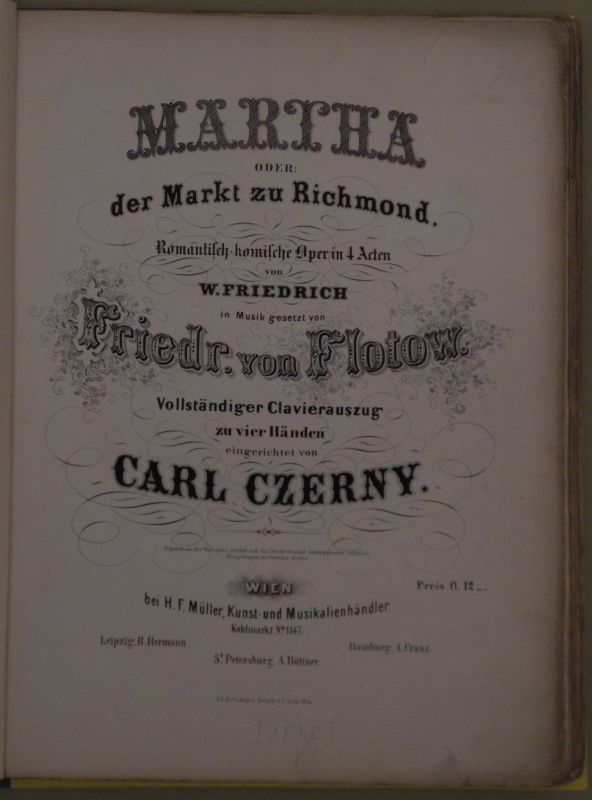 Martha oder: der Markt zu Richmond. Romantisch-komische Oper in 4 Acten von W. Friedrich in Musik gesetzt von Friedr. von Flotow. Vollständiger Clavierauszug zu vier Händen eingerichtet von Carl CZERNY.