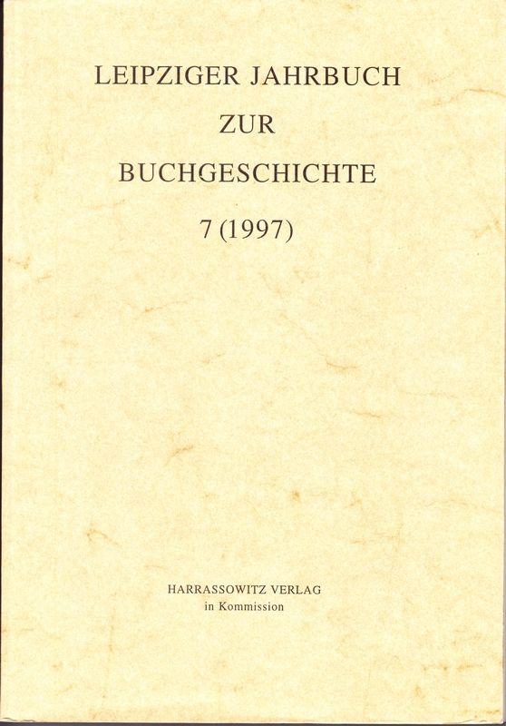 Leipziger Jahrbuch zur Buchgeschichte. 7 (1997). (Eine Veröffentlichung der Deutschen Bibliothek/Deutsche Bücherei Leipzig in Zusammenarbeit mit dem Leipziger Arbeitskreis zur Geschichte des Buchwesens).