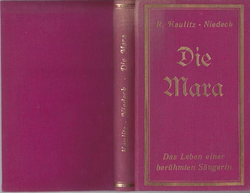 MARA, Gertrud Elisabeth (geb. SCHMELING) - KAULITZ-NIEDECK, R(osa) Die Mara. Das Leben einer berühmten Sängerin.