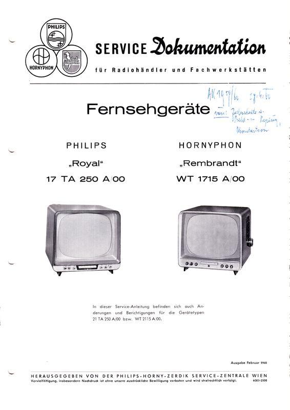 """PHILIPS-HORNY-ZERDIK Service Dokumentation für Radiohändler und Fachwerkstätten. Fernsehgeräte mit Zeilen- und Bildfangautomatik. Philips """"Royal"""" 17 TA 250 A/00. Hornyphon """"Rembrandt"""" WT 1715  A/00. (Umschlagtitel)."""