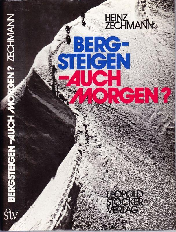 ZECHMANN, Heinz Bergsteigen - auch morgen? Eine psychologische Typologie des Alpinismus mit 20 Exklusivinterviews der Spitzenalpinisten Europas.