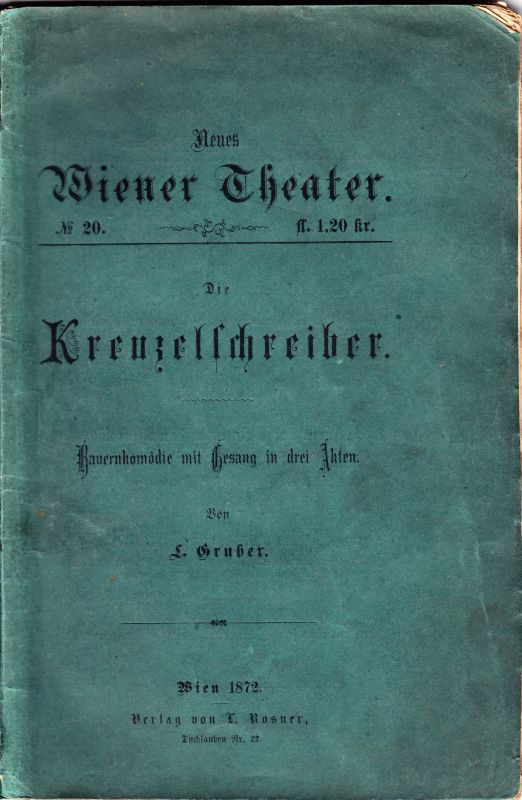 Die Kreuzelschreiber. Bauernkomödie mit Gesang in drei Akten.