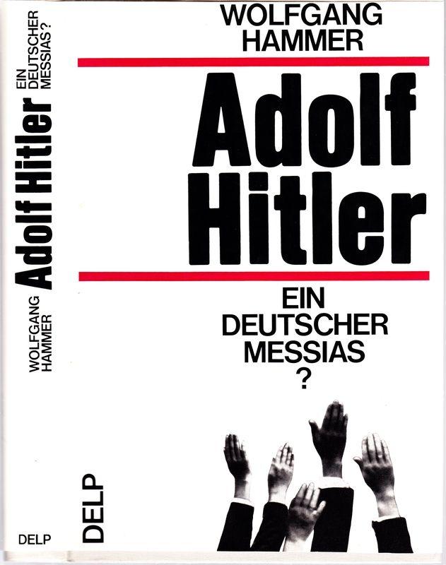 Adolf Hitler - ein deutscher Messias? Dialog mit dem Führer (I). Geschichtliche Aspekte.