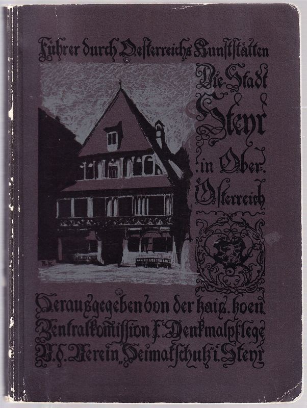 """Stadt Steyr in Oberösterreich hrsg. v.d. K.k. Zentralkommission f. Denkmalpflege in Verbindung mit der Vereinigung """"Heimatschutz"""" in Steyr."""