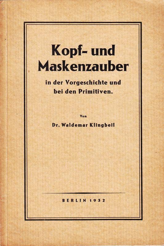 Kopf- und Maskenzauber in der Vorgeschichte und bei den Primitiven.