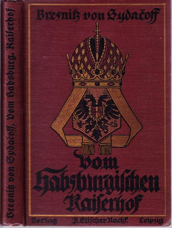 Vom habsburgischen Kaiserhof. Osterreichs (sic!) Gegenwart und Zukunft.